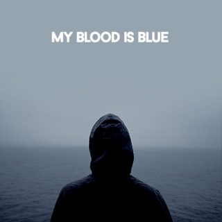 MY BLOOD IS BLUE
