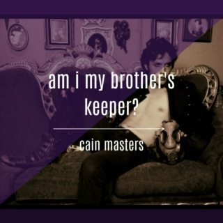 am i my brother's keeper?  || cain masters