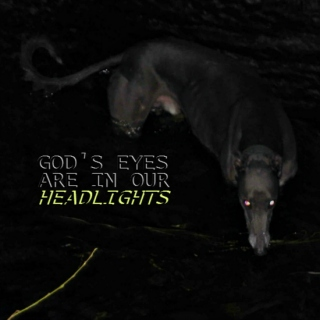 god's eyes are in our headlights