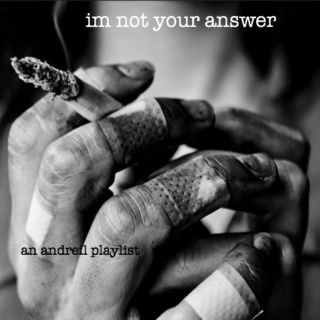 i'm not your answer