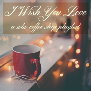 I Wish You Love ♥ A wlw Coffee Shop Playlist