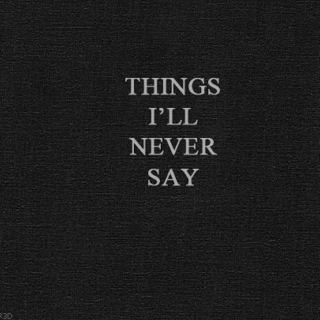 things i'll never say
