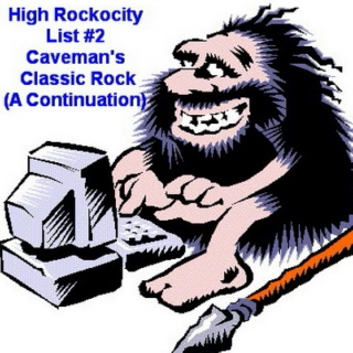 HIGH ROCKOCITY LIST #2 (CAVEMAN'S CLASSIC ROCK)
