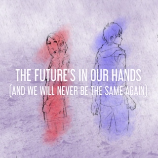The Future's in Our Hands (and we will Never Be the Same Again)