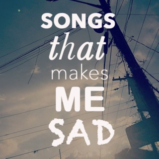 songs that make me sad