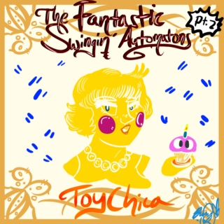 The Fantastic Swingin' Automatons: Toy Chica (2 of 4)