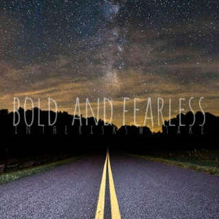 bold & fearless (in the risks we take)