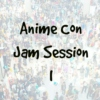 Anime Con Jam Session I