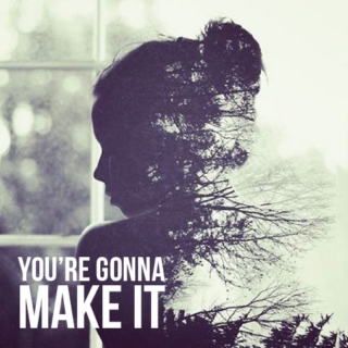 you're gonna make it