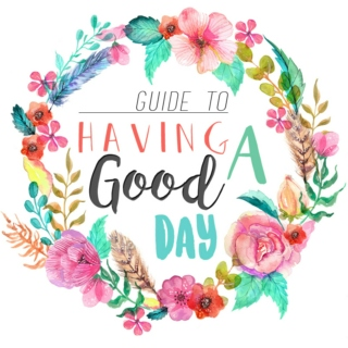 guide to having a good day