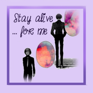 Stay alive...for me.