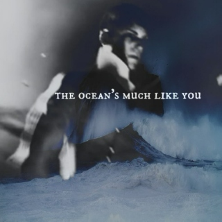 the ocean's much like you