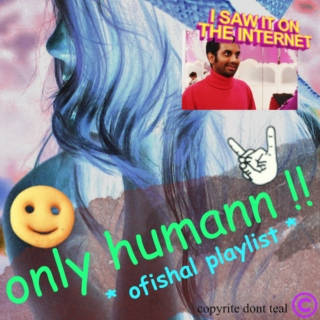 oNlY hUmAn: A pLaYlIsT