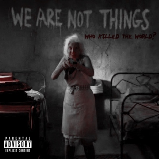We Are Not Things - Who Killed The World? (2015)