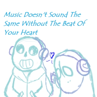 Music Doesn't Sound The Same Without The Beat Of Your Heart