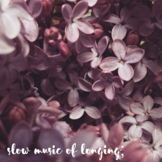 slow music of longing;