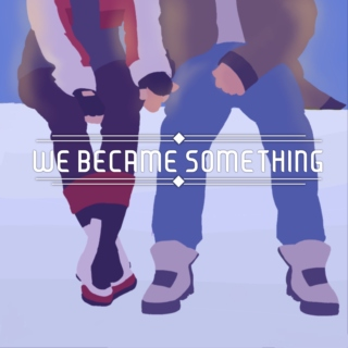 We Became Something