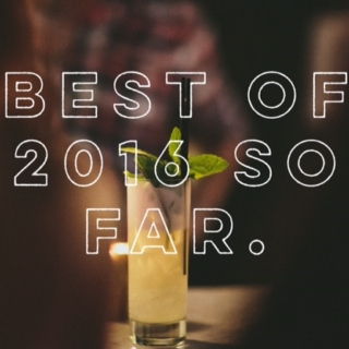 Best Of The Year So Far 2016