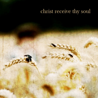 christ receive thy soul