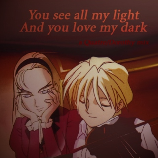 You see all my light and you love my dark - a Quatre/Dorothy mix
