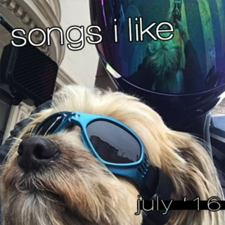 songs i like 07.16 (july)