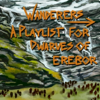 Wanderers - A Playlist for Dwarves of Erebor