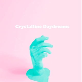 Crystalline Daydreams