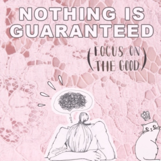 nothing is guaranteed