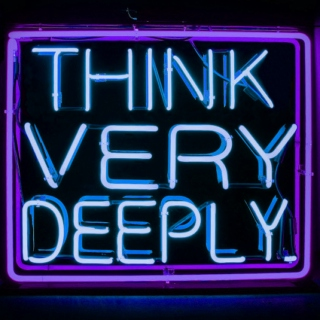 think very deeply