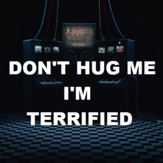 Don't Hug Me I'm Terrified