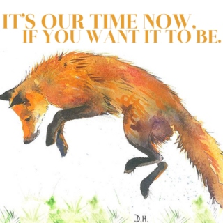 it's our time now (if you want it to be)