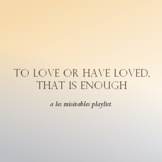 to love or have loved, that is enough