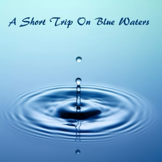 A Short Trip Along Blue Waters