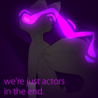 we're just actors in the end.