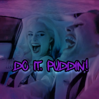 come on, puddin'! do it!