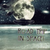 Road Trip (In Space)