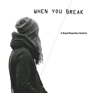 When you break - A Boyd Beaulieu fanmix
