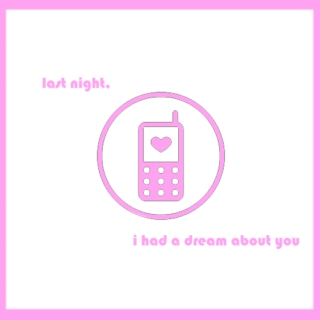 last night, i had a dream about you ♥