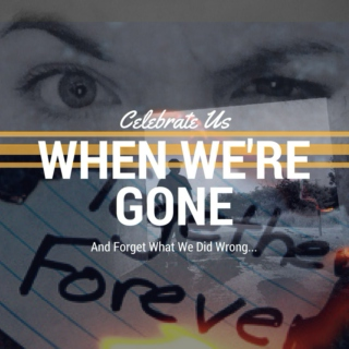 Celebrate Us When We're Gone