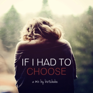 If I Had To Choose (Songs to Stay Alive)