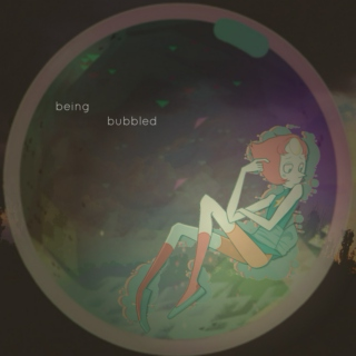 being bubbled