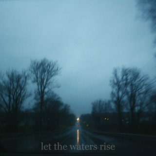 let the waters rise