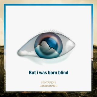 But I was born blind