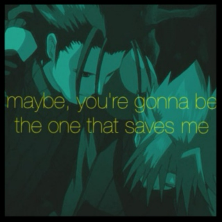 maybe, you're gonna be the one that saves me