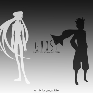 ghost [i need you so much closer]