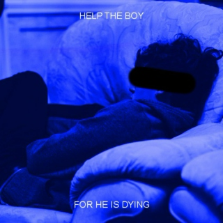 help the boy, for he is dying