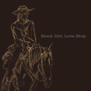 Blood, Dirt, Love, Stop.