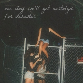 one day we'll get nostalgic for disaster
