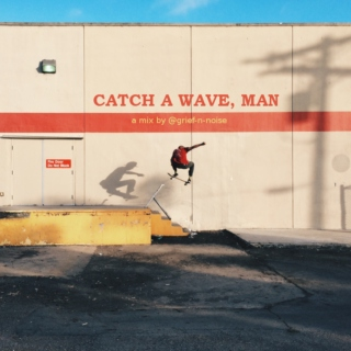 Catch A Wave, Man