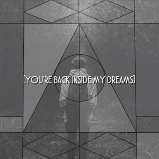 [you're back inside my dreams]